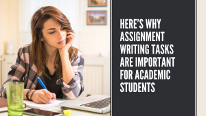 Here's Why Assignment Writing Tasks are Important for Academic Students