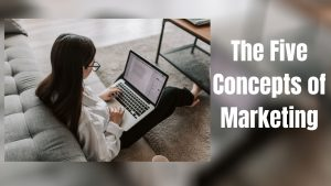 The Five Concepts of Marketing
