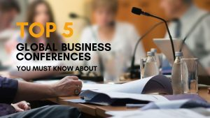Top 5 Global Business Conferences You Must Know About